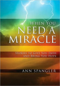 cover for When You Need a Miracle, by Ann Spangler